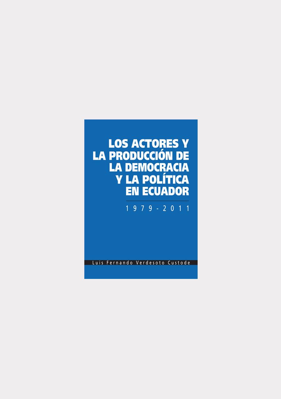 los-actores-y-la-produccion-de-la-democracia-y-la-politica-en-ecuador-1979-2011-out